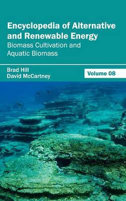 Encyclopedia of Alternative and Renewable Energy: Volume 08 (Biomass Cultivation and Aquatic Biomass)
