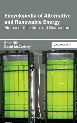 Encyclopedia of Alternative and Renewable Energy: Volume 09 (Biomass Utilization and Bioreactors)