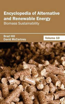 Encyclopedia of Alternative and Renewable Energy: Volume 10 (Biomass Sustainability)