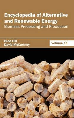Encyclopedia of Alternative and Renewable Energy: Volume 11 (Biomass Processing and Production)