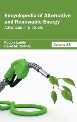 Encyclopedia of Alternative and Renewable Energy: Volume 13 (Advances in Biofuels)