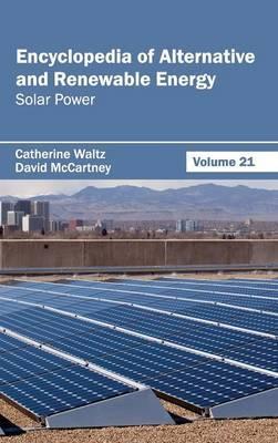 Encyclopedia of Alternative and Renewable Energy: Volume 21 (Solar Power)