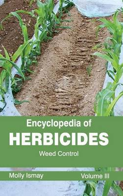 Encyclopedia of Herbicides: Volume III (Weed Control)