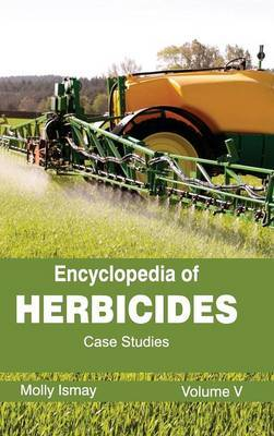 Encyclopedia of Herbicides: Volume V (Case Studies)