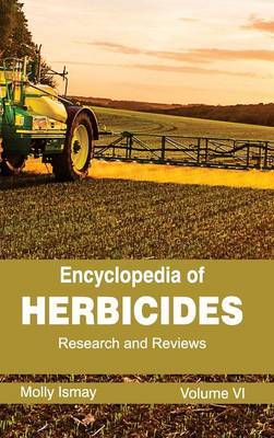 Encyclopedia of Herbicides: Volume VI (Research and Reviews)