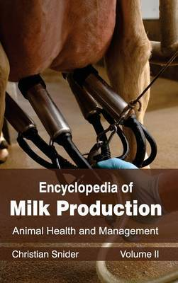 Encyclopedia of Milk Production: Volume II (Animal Health and Management)