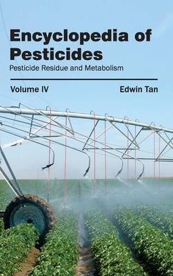 Encyclopedia of Pesticides: Volume IV (Pesticide Residue and Metabolism)