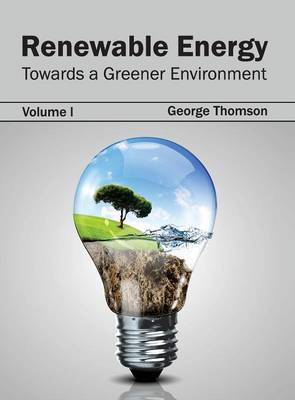 Renewable Energy: Towards a Greener Environment (Volume I)