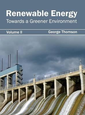 Renewable Energy: Towards a Greener Environment (Volume II)