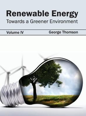Renewable Energy: Towards a Greener Environment (Volume IV)