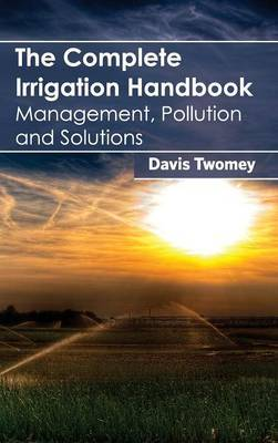 Complete Irrigation Handbook: Management, Pollution and Solutions