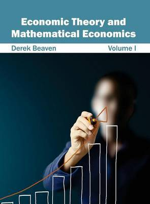 Economic Theory and Mathematical Economics: Volume I