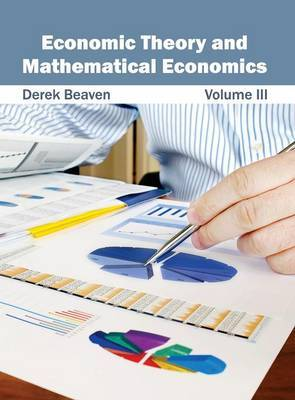 Economic Theory and Mathematical Economics: Volume III
