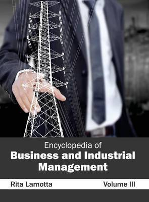 Encyclopedia of Business and Industrial Management: Volume III