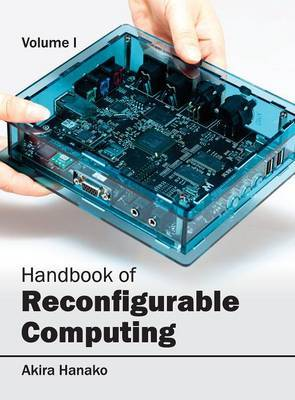 Handbook of Reconfigurable Computing: Volume I
