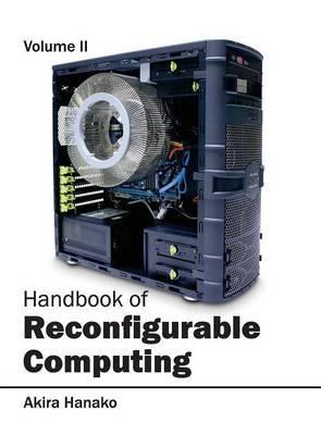 Handbook of Reconfigurable Computing: Volume II