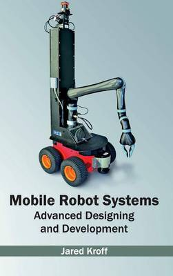 Mobile Robot Systems: Advanced Designing and Development