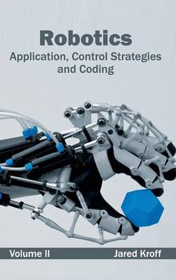 Robotics: Application, Control Strategies and Coding (Volume II)