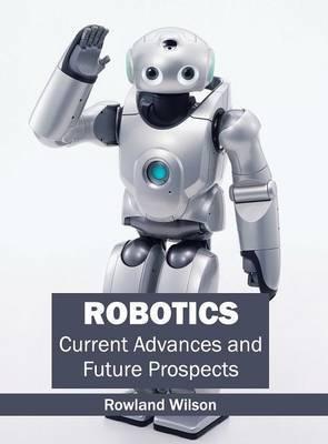 Robotics: Current Advances and Future Prospects