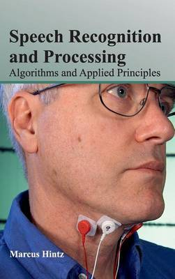 Speech Recognition and Processing: Algorithms and Applied Principles
