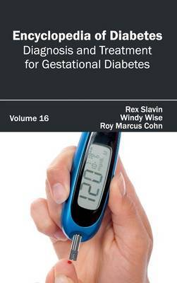 Encyclopedia of Diabetes: Volume 16 (Diagnosis and Treatment for Gestational Diabetes)
