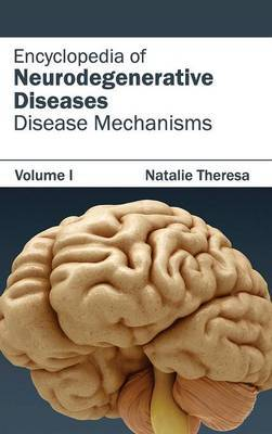 Encyclopedia of Neurodegenerative Diseases: Volume I (Disease Mechanisms)