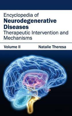 Encyclopedia of Neurodegenerative Diseases: Volume II (Therapeutic Intervention and Mechanisms)