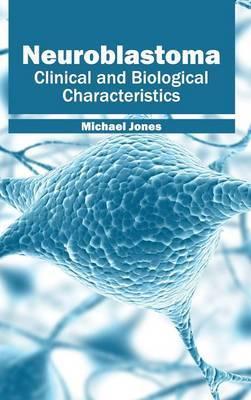 Neuroblastoma: Clinical and Biological Characteristics