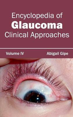 Encyclopedia of Glaucoma: Volume IV (Clinical Approaches)