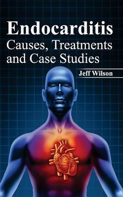 Endocarditis: Causes, Treatments and Case Studies