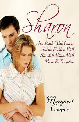 Sharon: Her Battle with Cancer and the Problem Will She Left Which Will Never Be Forgotten