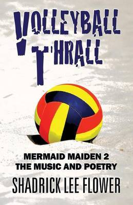 Volleyball Thrall: Mermaid Maiden 2 the Music and Poetry
