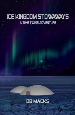 Ice Kingdom Stowaways: A Time Twins Adventure