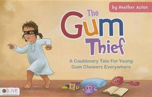 The Gum Thief: A Cautionary Tale for Young Gum Chewers Everywhere