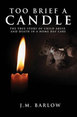 Too Brief a Candle: The True Story of Child Abuse and Death in a Home Daycare