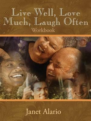 Live Well, Love Much, Laugh Often: Workbook