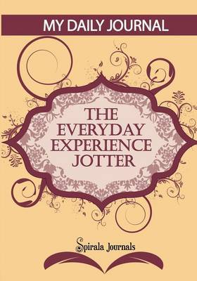 My Daily Journal (Maroon & Peach Design)  : The Everyday Experience Jotter - The Innovative Daily Recorder