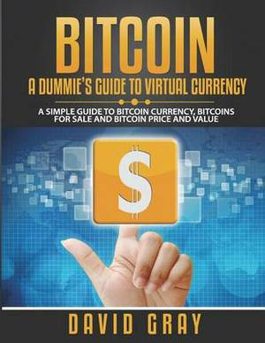 Bitcoin: A Dummie's Guide to Virtual Currency (Large Print): A Simple Guide to Bitcoin Currency, Bitcoins for Sale and Bitcoin