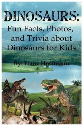 Dinosaurs: Fun Facts, Photos, and Trivia about Dinosaurs for Kids