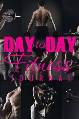 Day to Day Fitness Journal