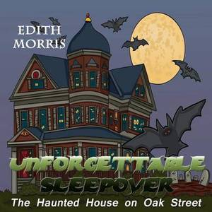 Unforgettable Sleepover: The Haunted House on Oak Street