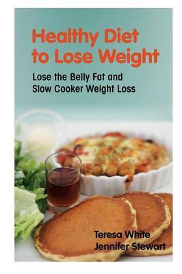 Healthy Diet to Lose Weight: Lose the Belly Fat and Slow Cooker Weight Loss