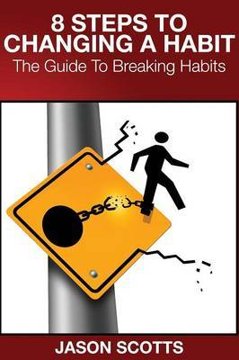8 Steps to Changing a Habit: The Guide to Breaking Habits