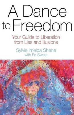 A Dance to Freedom: Your Guide to Liberation from Lies and Illusions