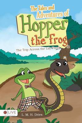 The Tales and Adventures of Hopper the Frog: The Trip Across the Lily Pond