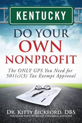 Kentucky Do Your Own Nonprofit: The Only GPS You Need for 501c3 Tax Exempt Approval