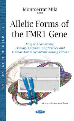 Allelic Forms of the Fmr1 Gene: Fragile X Syndrome, Primary Ovarian Insufficiency & Tremor Ataxia Syndrome Among Others