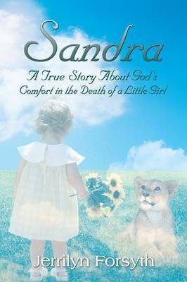 Sandra: A True Story about God's Comfort in the Death of a Little Girl