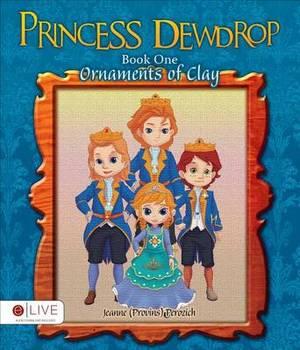 Princess Dewdrop: Ornaments of Clay