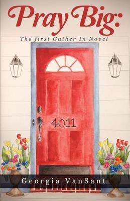 Pray Big: The First Gather in Novel